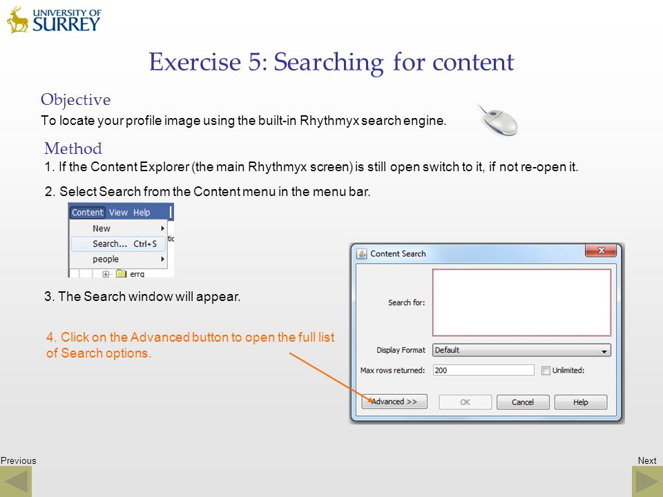 Previous Exercise 5: Searching for content Objective To locate your profile image using the built-in Rhythmyx search engine. Method 1. If the Content