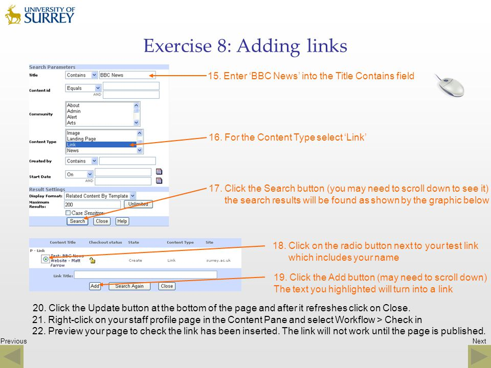Previous Exercise 8: Adding links 15. Enter BBC News into the Title Contains field 16. For the Content Type select Link 17. Click the Search button (y