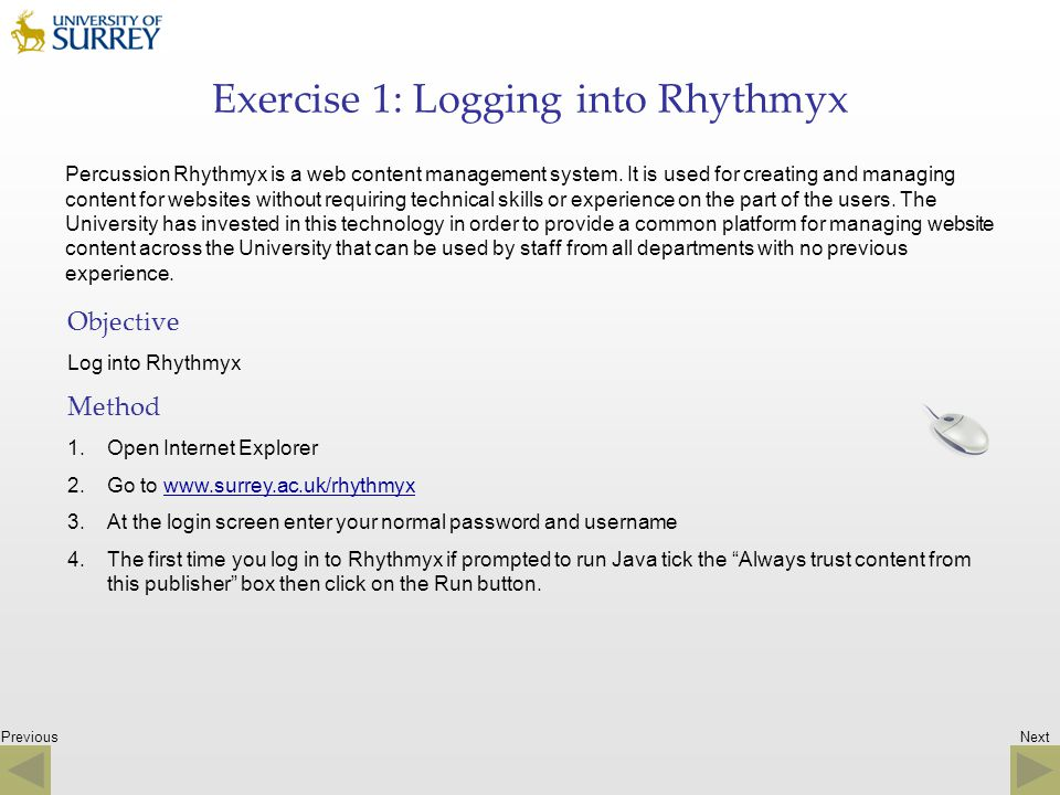 Previous Exercise 1: Logging into Rhythmyx Percussion Rhythmyx is a web content management system. It is used for creating and managing content for we