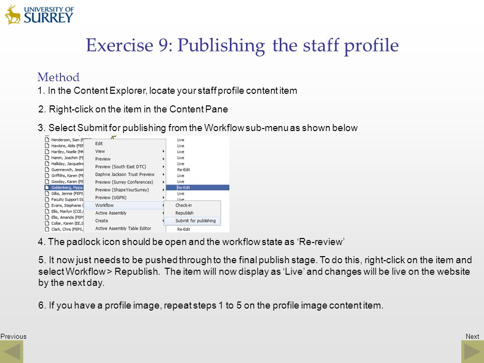 Previous Exercise 9: Publishing the staff profile Method 1. In the Content Explorer, locate your staff profile content item 2. Right-click on the item