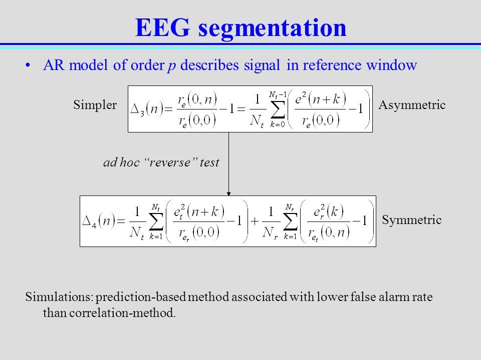 AR model of order p describes signal in reference window Simpler Asymmetric ad hoc reverse test Symmetric Simulations: prediction-based method associa
