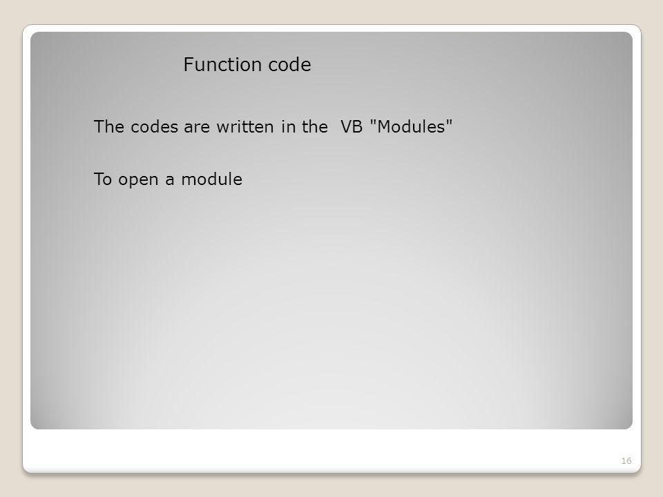Function code 16 The codes are written in the VB Modules To open a module