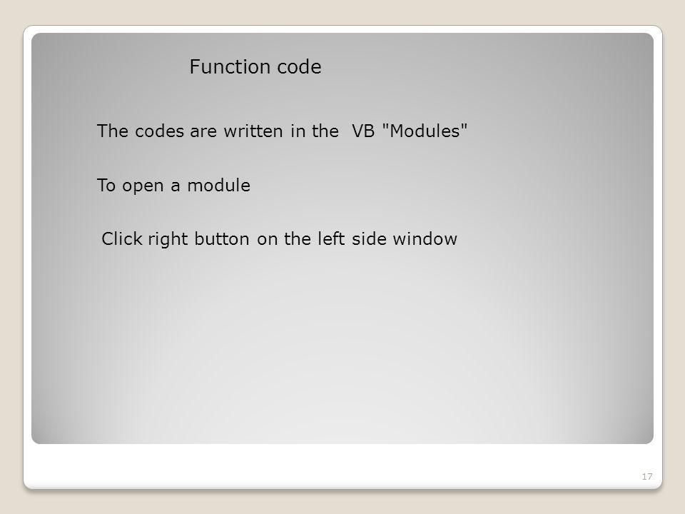 Function code 17 The codes are written in the VB Modules To open a module Click right button on the left side window