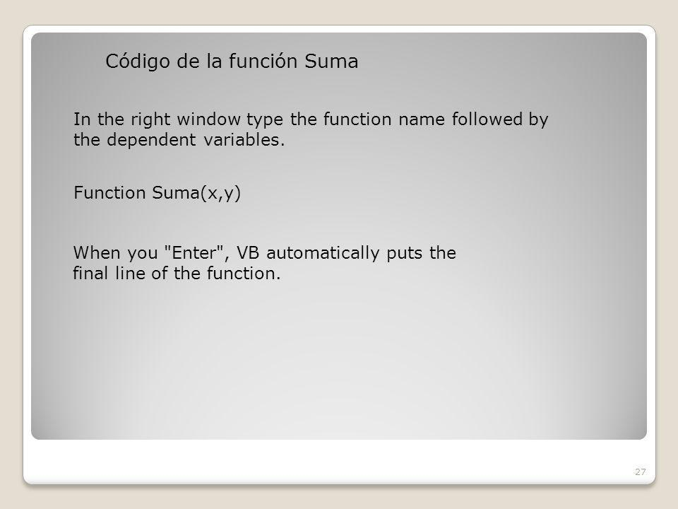 Código de la función Suma 27 In the right window type the function name followed by the dependent variables.