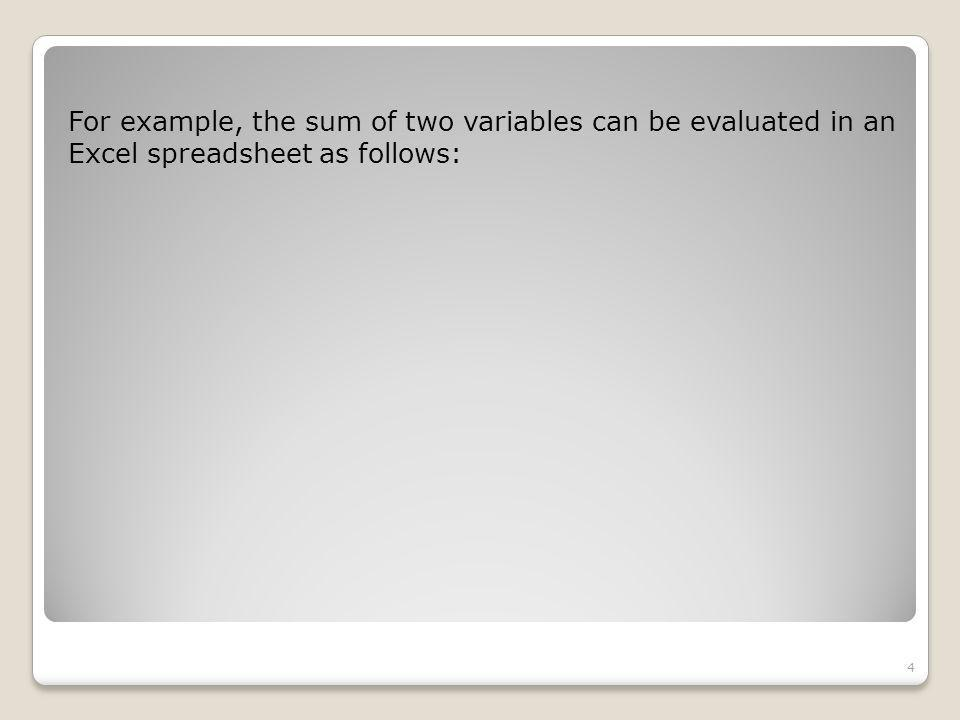 For example, the sum of two variables can be evaluated in an Excel spreadsheet as follows: 4