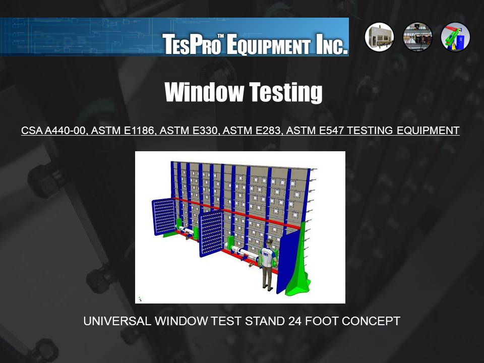 Window Testing CSA A440-00, ASTM E1186, ASTM E330, ASTM E283, ASTM E547 TESTING EQUIPMENT UNIVERSAL WINDOW TEST STAND 24 FOOT CONCEPT