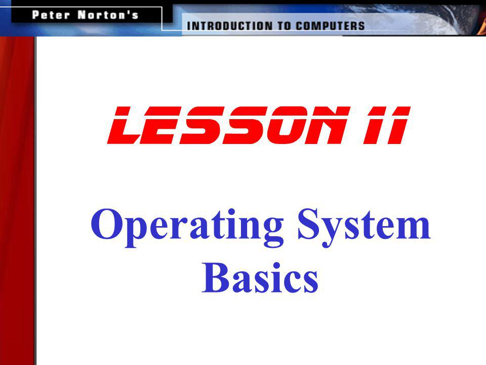 This lesson includes the following sections: The User Interface Running Programs Managing Files Managing Hardware Utility Software