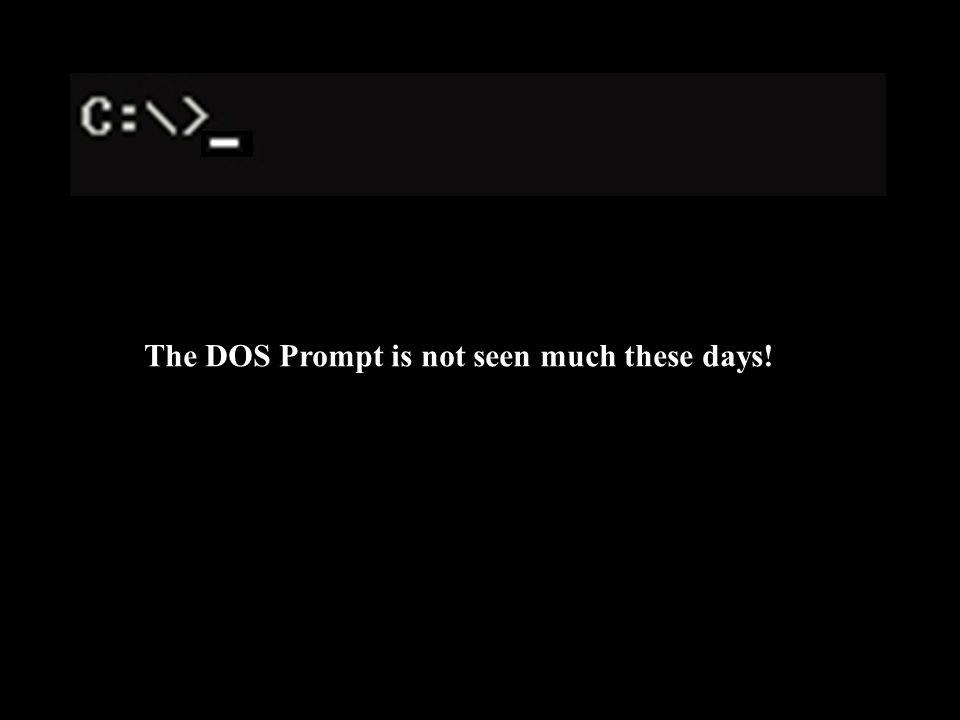 The DOS Prompt is not seen much these days!