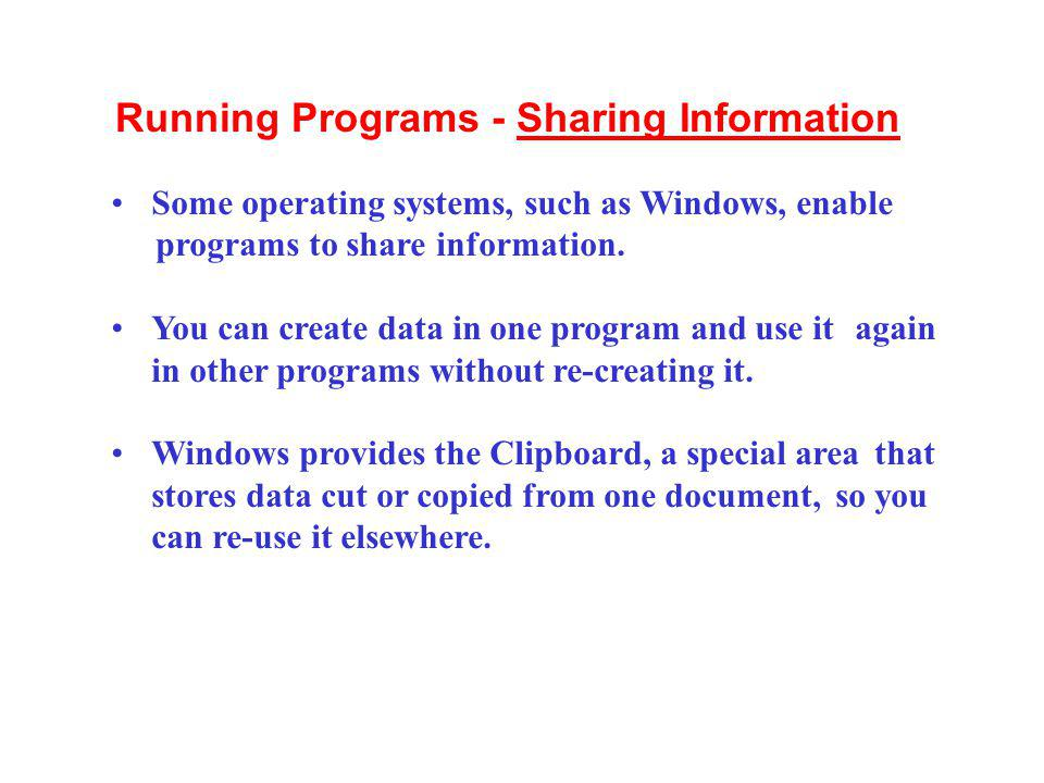 Some operating systems, such as Windows, enable programs to share information. You can create data in one program and use it again in other programs w