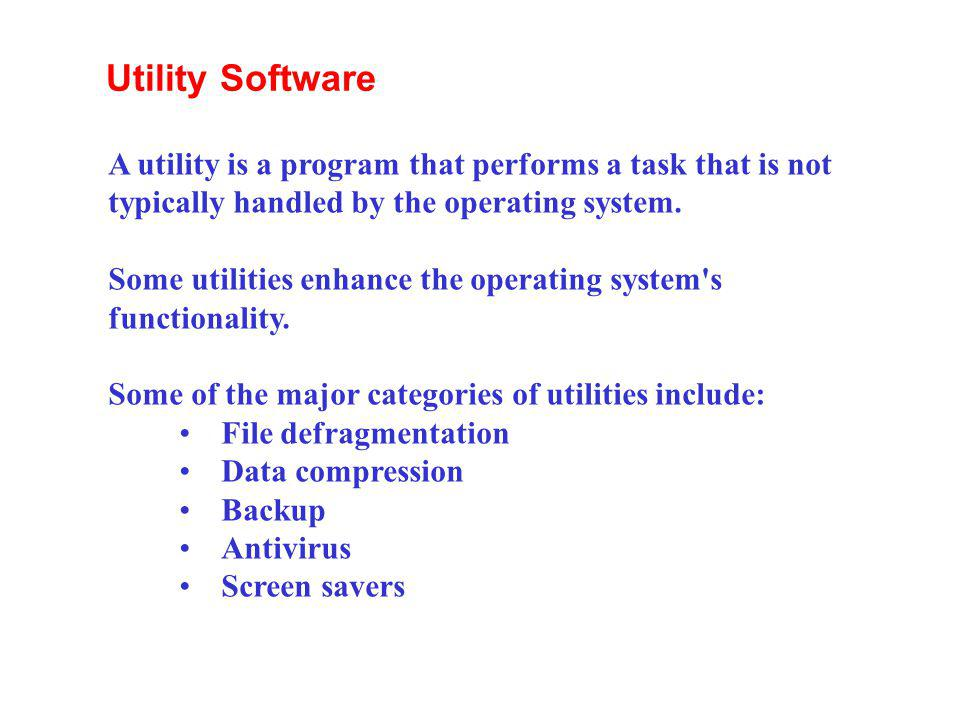 A utility is a program that performs a task that is not typically handled by the operating system. Some utilities enhance the operating system's funct
