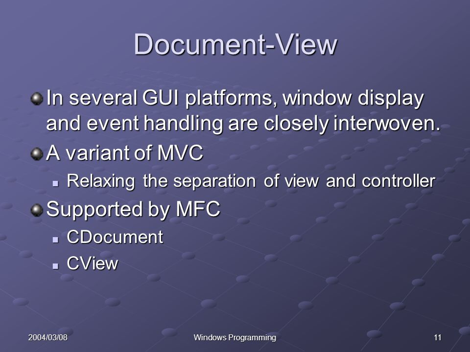 112004/03/08Windows Programming Document-View In several GUI platforms, window display and event handling are closely interwoven.