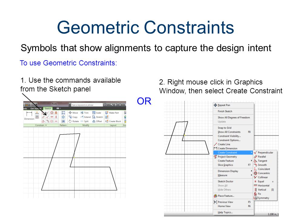 Geometric Constraint Symbols PerpendicularLines are at right angles ParallelLine is parallel to other objects TangentTouches at one point only SmoothCreate a continuous curve CoincidentConstrains 2 points or point to curve ConcentricArc or Circle shares center point Collinear2 lines lie along the same line EqualResizes to same radius or length HorizontalLine is parallel to X axis VerticalLine is parallel to Y axis FixPoints or curves stay locked in place SymmetryObjects align symmetrically about a line