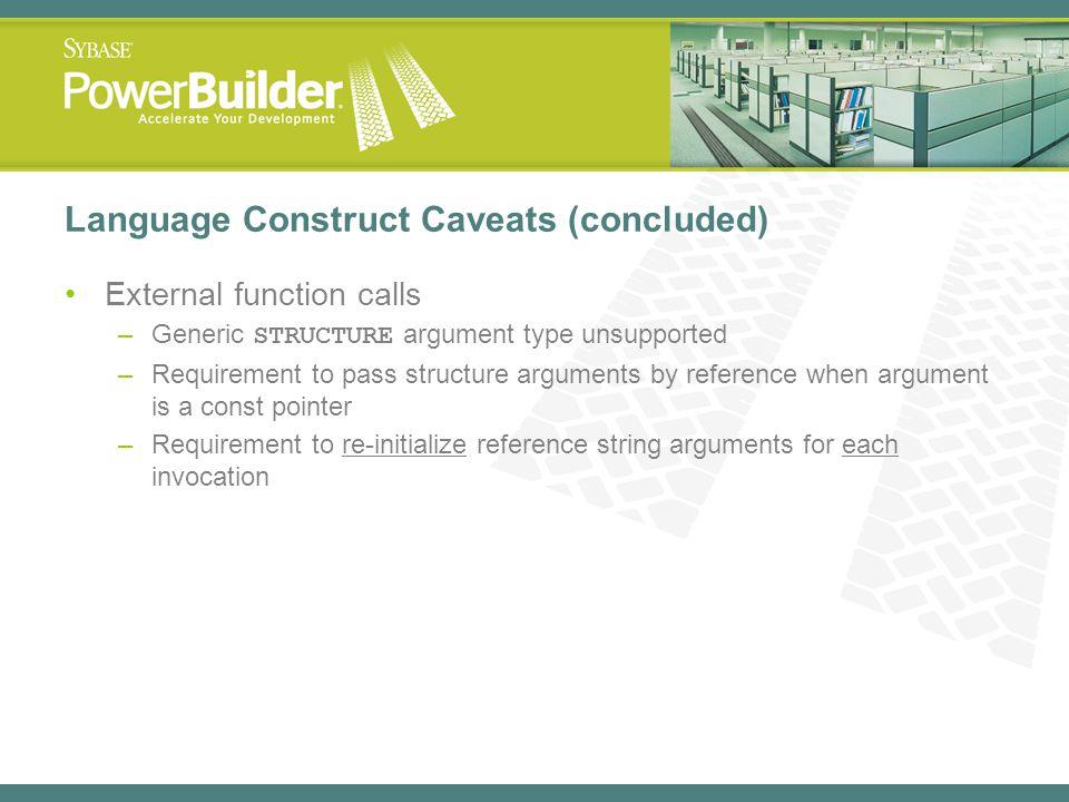 Language Construct Caveats (concluded) External function calls –Generic STRUCTURE argument type unsupported –Requirement to pass structure arguments b