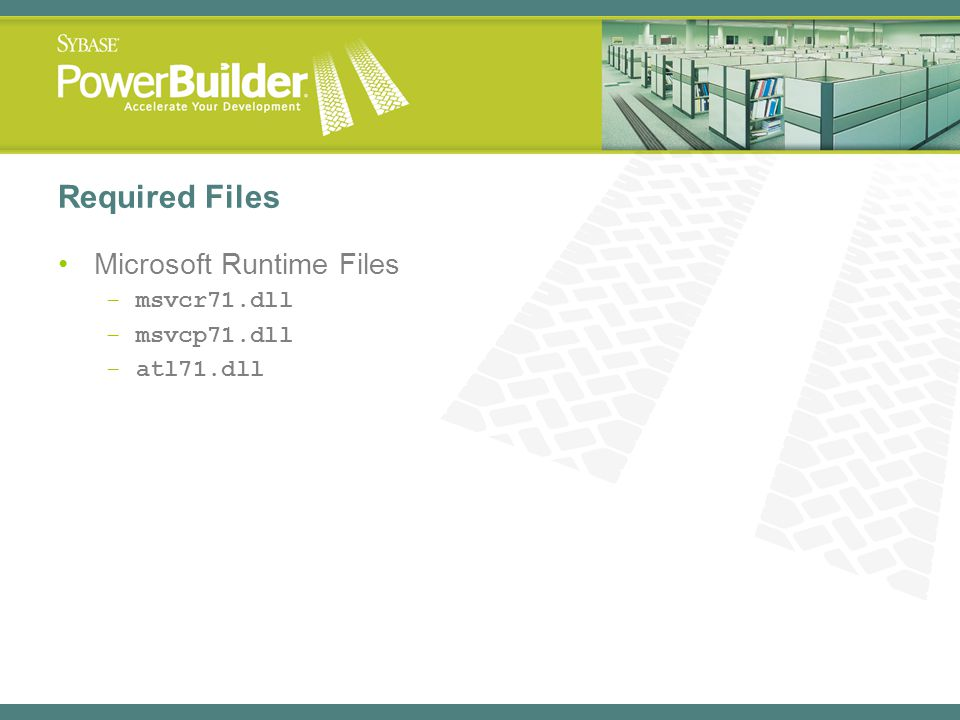 Required Files Microsoft Runtime Files –msvcr71.dll –msvcp71.dll –atl71.dll