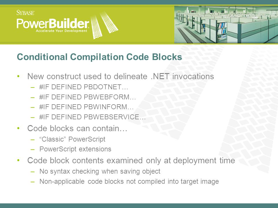 Conditional Compilation Code Blocks New construct used to delineate.NET invocations –#IF DEFINED PBDOTNET… –#IF DEFINED PBWEBFORM… –#IF DEFINED PBWINF