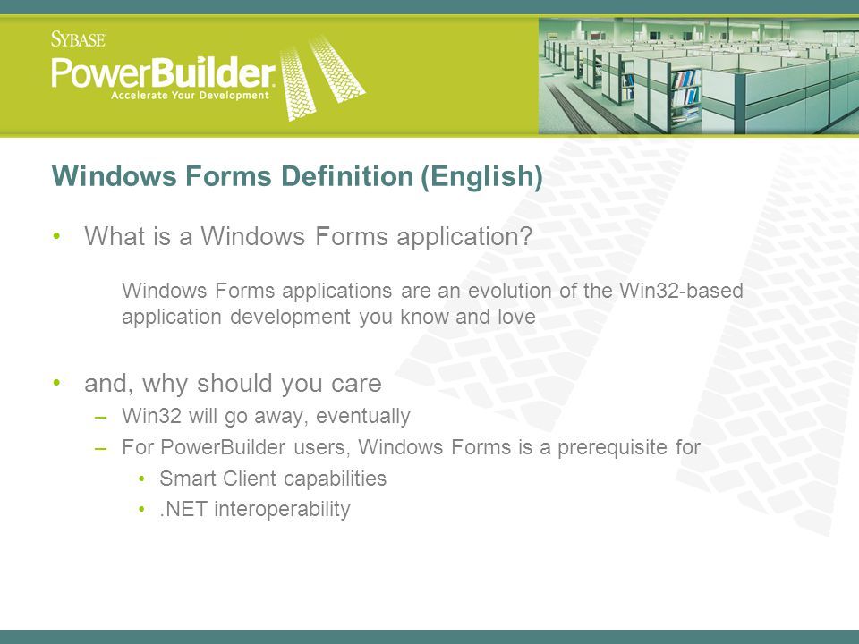 Windows Forms Definition (English) What is a Windows Forms application? Windows Forms applications are an evolution of the Win32-based application dev