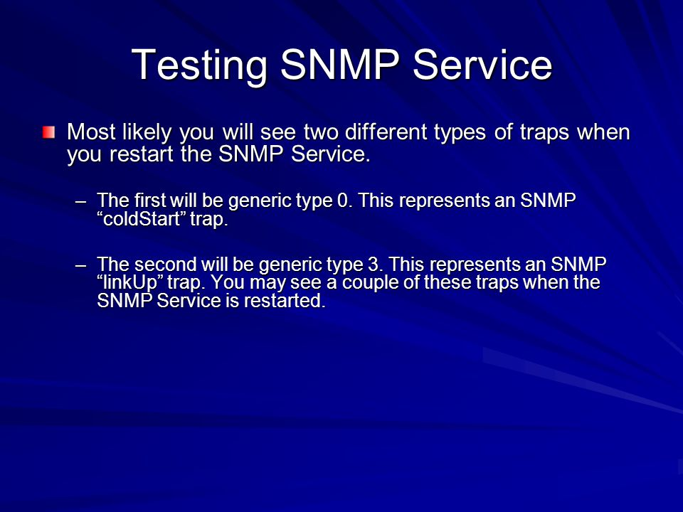 Testing SNMP Service Most likely you will see two different types of traps when you restart the SNMP Service. Most likely you will see two different t