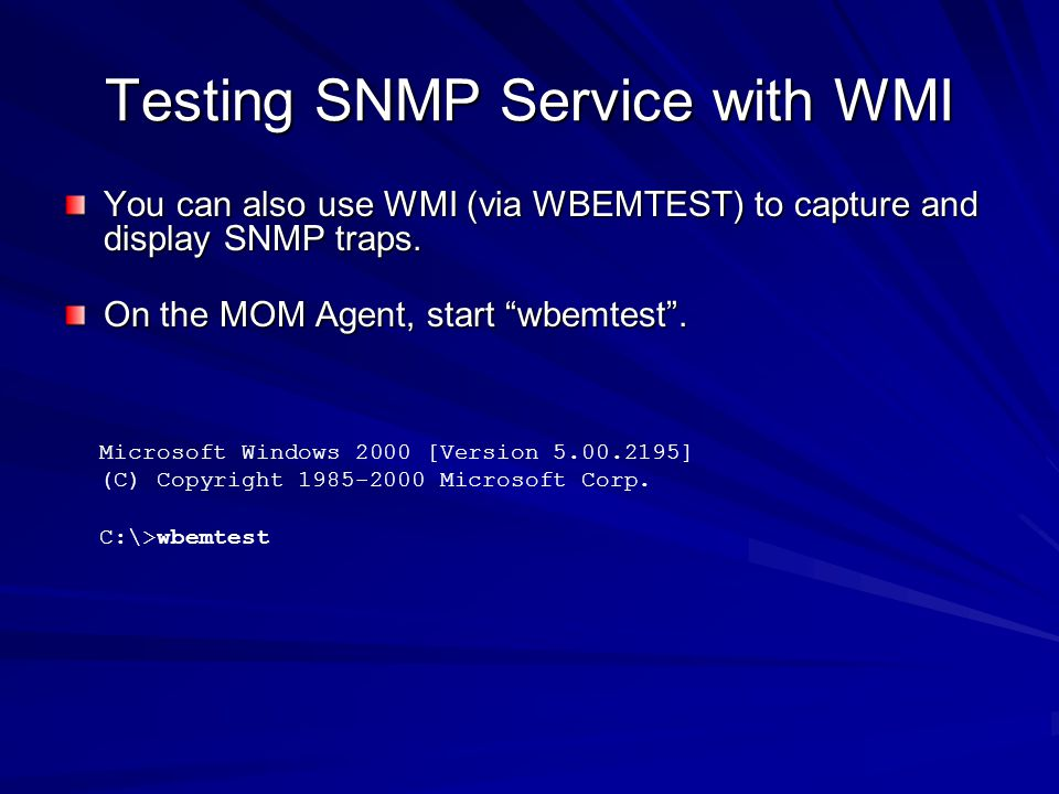 Testing SNMP Service with WMI You can also use WMI (via WBEMTEST) to capture and display SNMP traps. On the MOM Agent, start wbemtest. Microsoft Windo