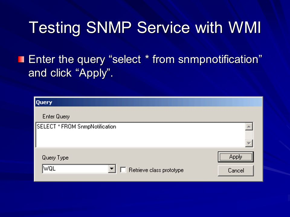 Testing SNMP Service with WMI Enter the query select * from snmpnotification and click Apply.