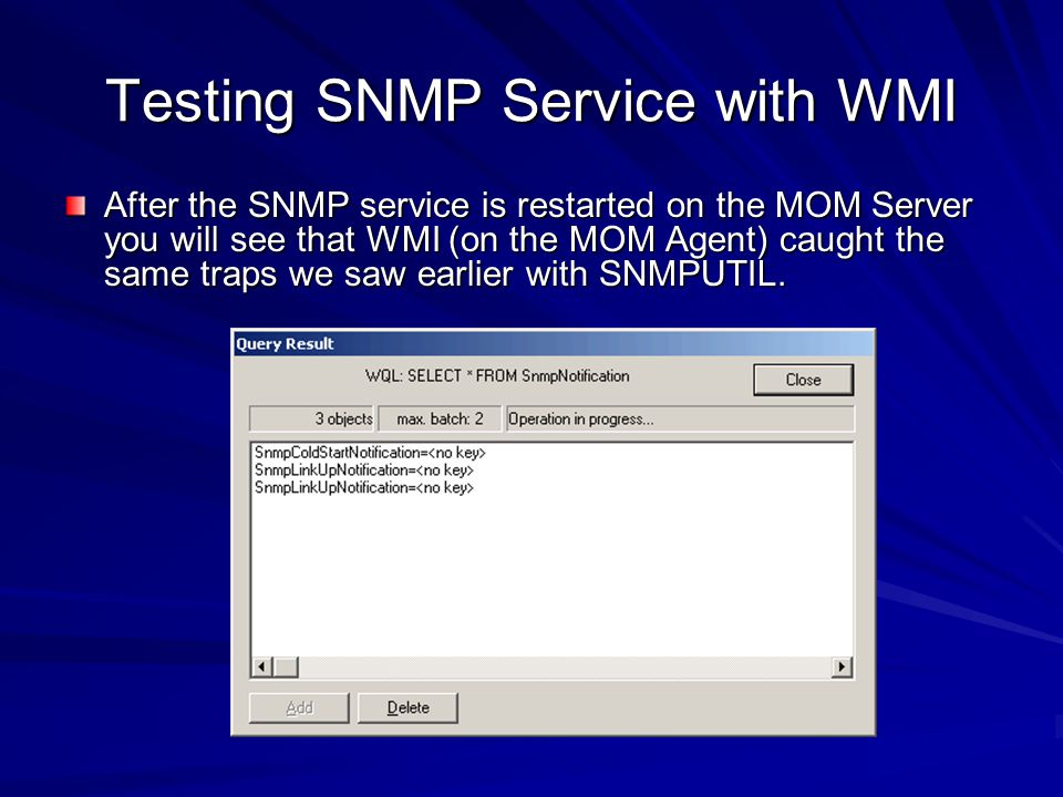 Testing SNMP Service with WMI After the SNMP service is restarted on the MOM Server you will see that WMI (on the MOM Agent) caught the same traps we