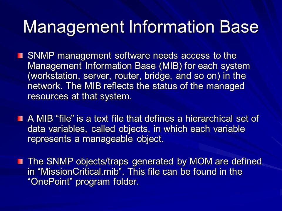 Management Information Base SNMP management software needs access to the Management Information Base (MIB) for each system (workstation, server, route