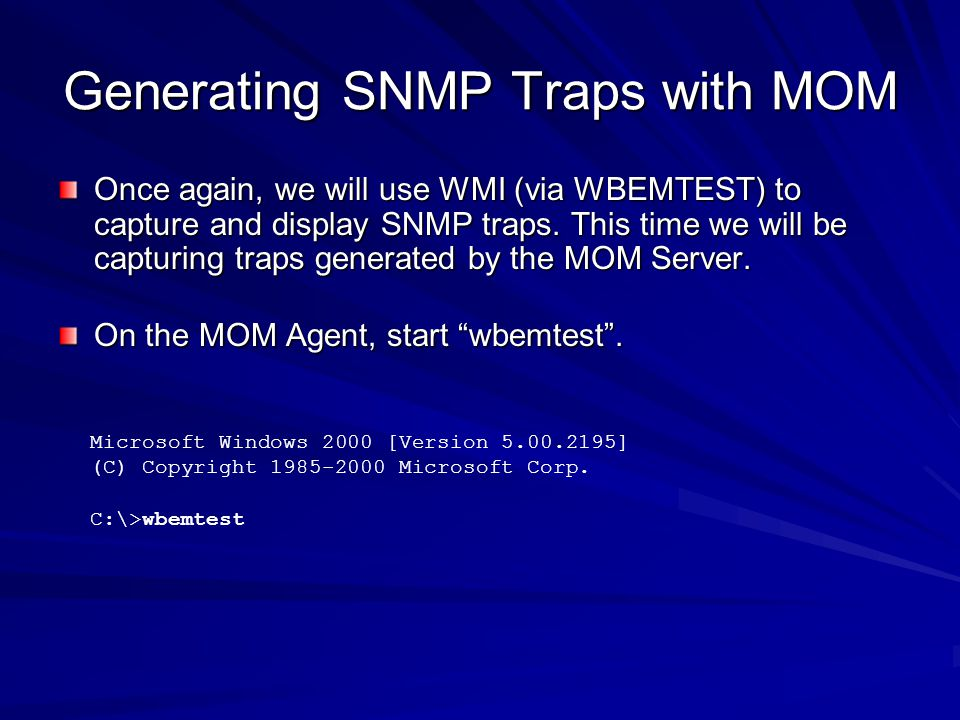 Generating SNMP Traps with MOM Once again, we will use WMI (via WBEMTEST) to capture and display SNMP traps. This time we will be capturing traps gene