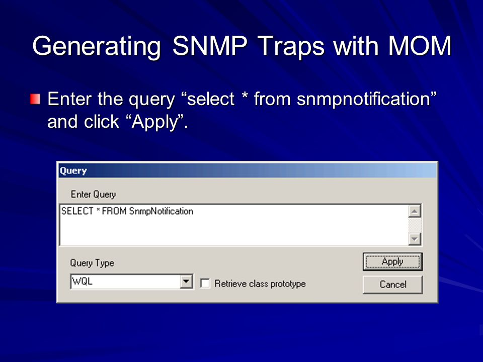 Generating SNMP Traps with MOM Enter the query select * from snmpnotification and click Apply.