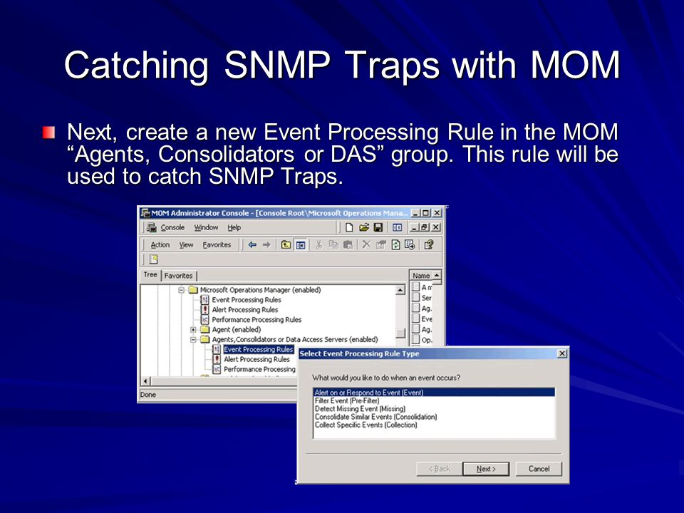 Catching SNMP Traps with MOM Next, create a new Event Processing Rule in the MOM Agents, Consolidators or DAS group. This rule will be used to catch S