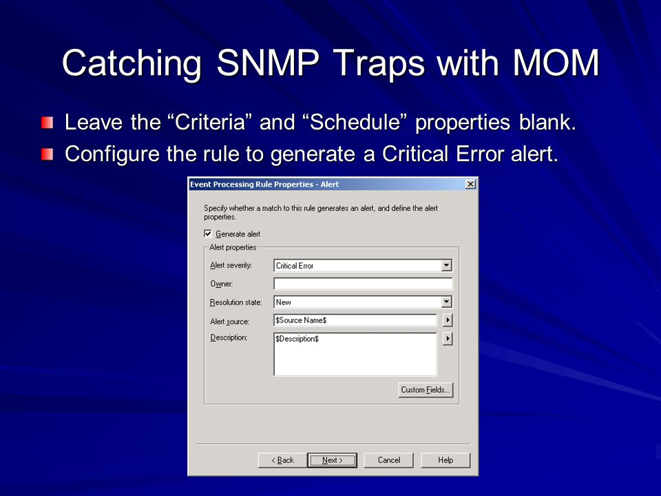 Catching SNMP Traps with MOM Leave the Criteria and Schedule properties blank. Configure the rule to generate a Critical Error alert.