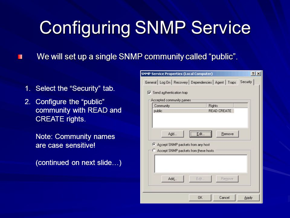 Configuring SNMP Service We will set up a single SNMP community called public. 1.Select the Security tab. 2.Configure the public community with READ a