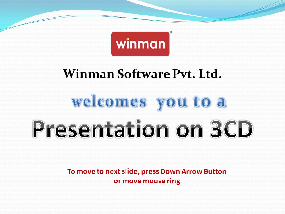 Winman Software Pvt. Ltd. To move to next slide, press Down Arrow Button or move mouse ring