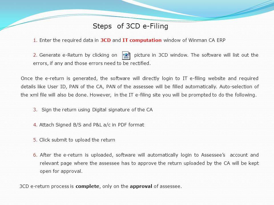 Steps of 3CD e-Filing 1. Enter the required data in 3CD and IT computation window of Winman CA ERP 2. Generate e-Return by clicking on picture in 3CD