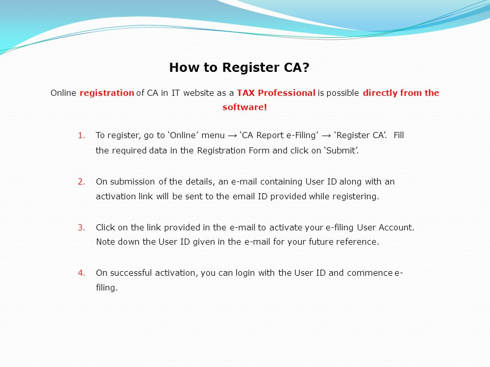 How to Register CA? 1.To register, go to Online menu CA Report e-Filing Register CA. Fill the required data in the Registration Form and click on Subm
