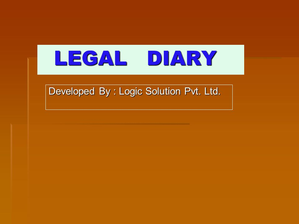 LEGAL DIARY LEGAL DIARY Developed By : Logic Solution Pvt. Ltd.
