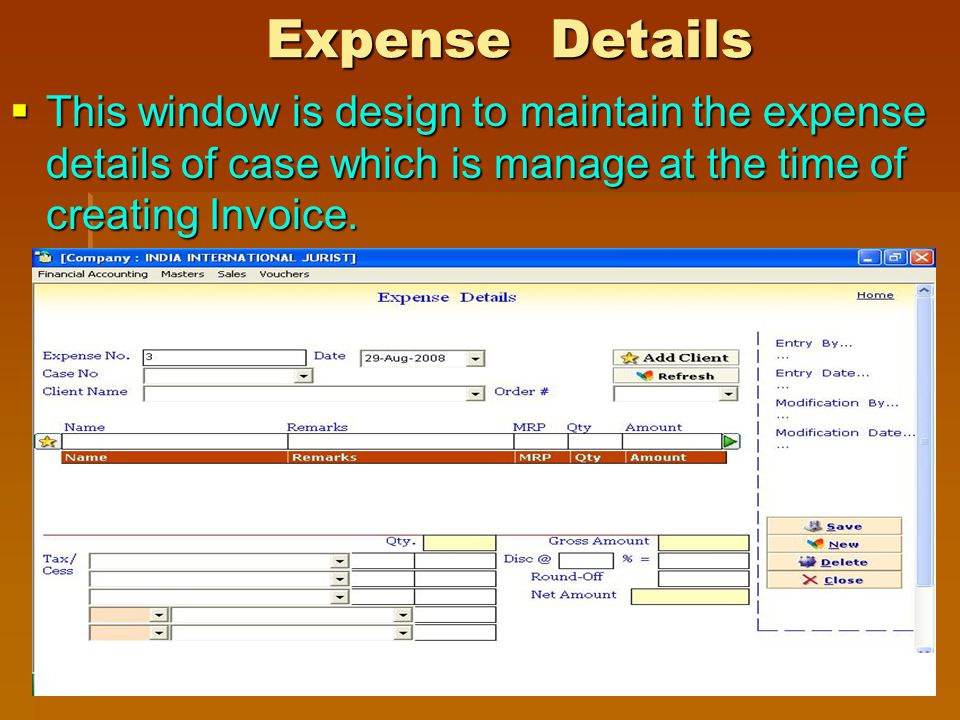 Expense Details This window is design to maintain the expense details of case which is manage at the time of creating Invoice. This window is design t