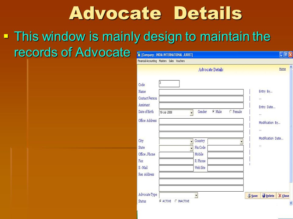 Advocate Details This window is mainly design to maintain the records of Advocate This window is mainly design to maintain the records of Advocate