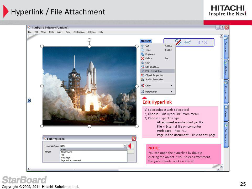Copyright © 2009, 2011 Hitachi Solutions, Ltd. 25 Hyperlink / File Attachment 1) Select object with Select tool 2) Choose Edit Hyperlink from menu 3)