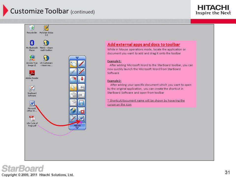 Copyright © 2009, 2011 Hitachi Solutions, Ltd. 31 Customize Toolbar (continued) Add external apps and docs to toolbar While in Mouse operations mode,