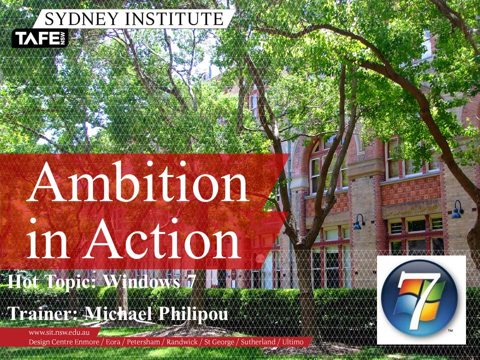 Ambition in Action Hot Topic: Windows 7 Trainer: Michael Philipou