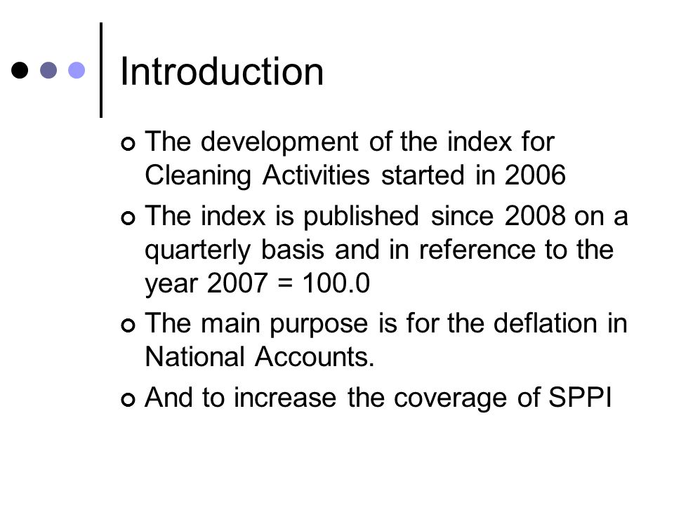 Introduction The development of the index for Cleaning Activities started in 2006 The index is published since 2008 on a quarterly basis and in refere