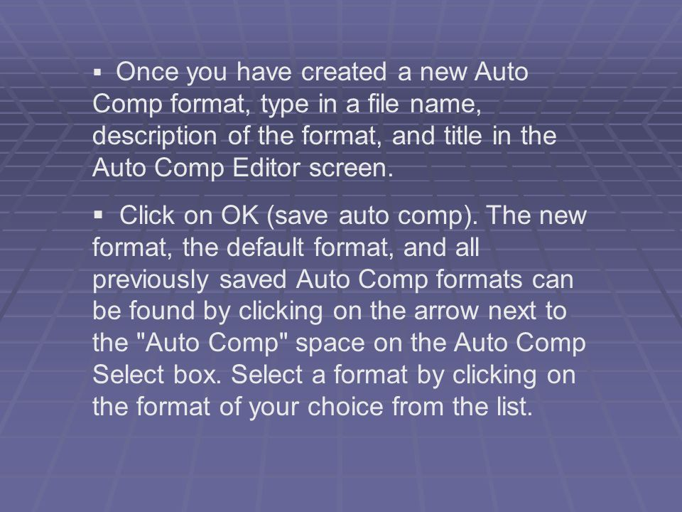 Once you have created a new Auto Comp format, type in a file name, description of the format, and title in the Auto Comp Editor screen. Click on OK (s