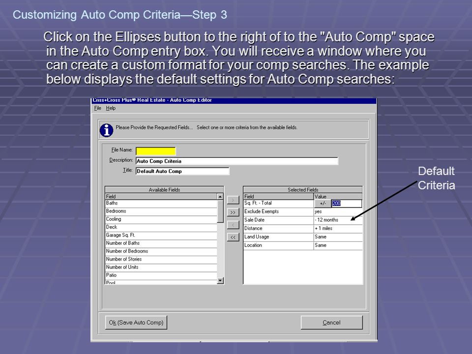 Customizing Auto Comp CriteriaStep 3 Click on the Ellipses button to the right of to the Auto Comp space in the Auto Comp entry box.