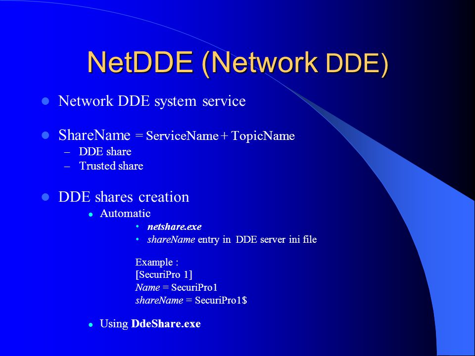 NetDDE (Network DDE) Network DDE system service ShareName = ServiceName + TopicName – DDE share – Trusted share DDE shares creation Automatic netshare