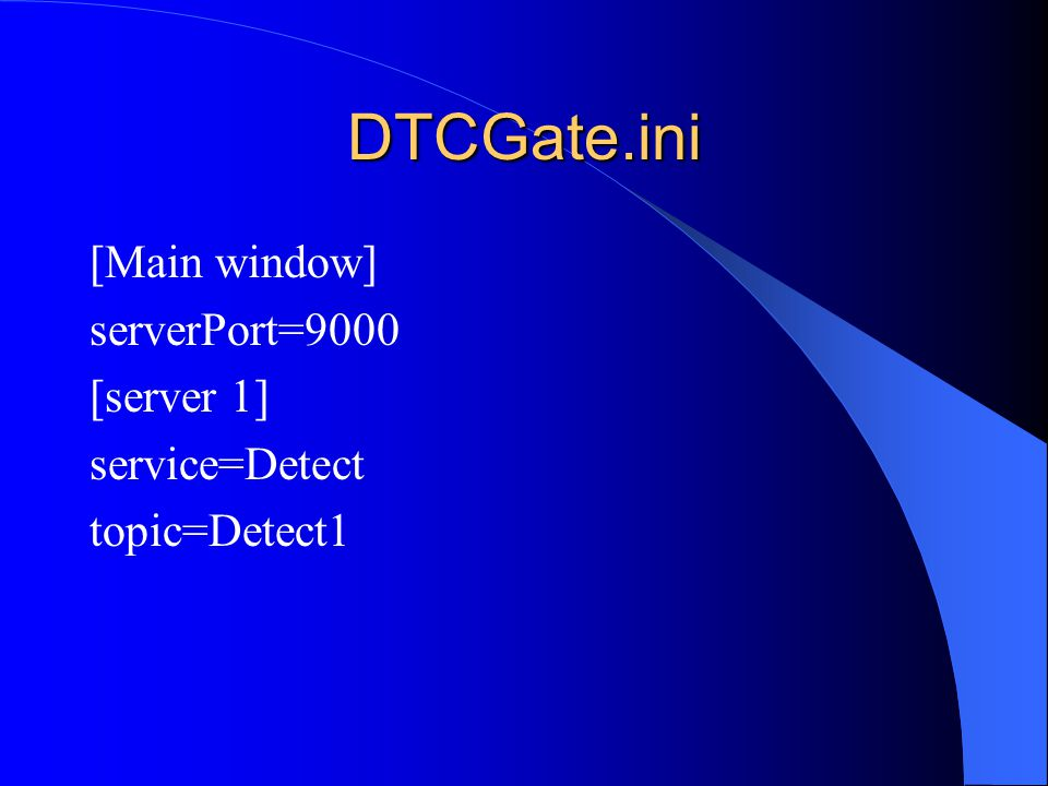 DTCGate.ini [Main window] serverPort=9000 [server 1] service=Detect topic=Detect1