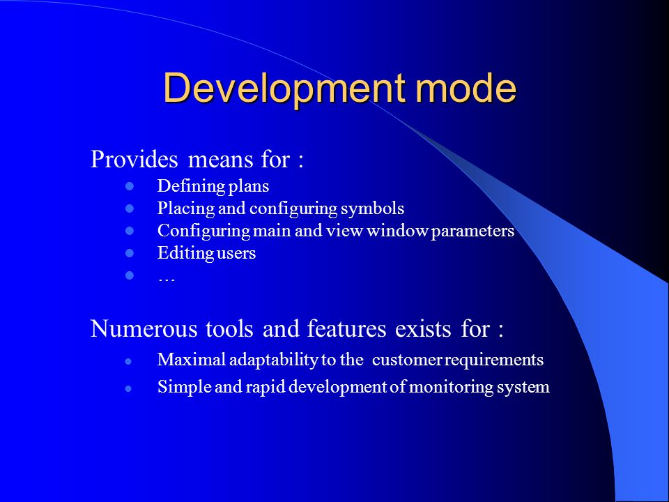 Development mode Development mode Provides means for : Defining plans Placing and configuring symbols Configuring main and view window parameters Edit