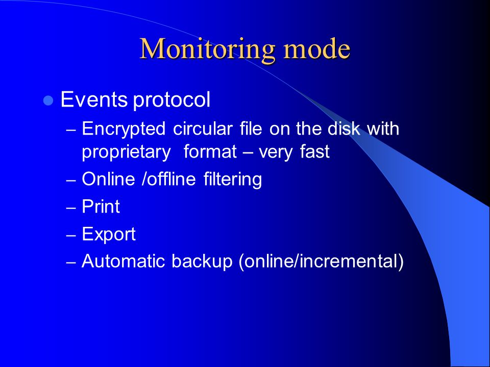 Events protocol – Encrypted circular file on the disk with proprietary format – very fast – Online /offline filtering – Print – Export – Automatic bac