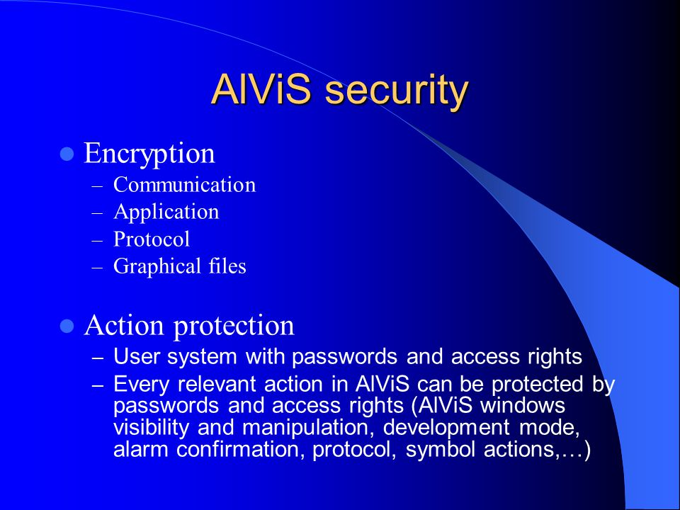 AlViS security Encryption – Communication – Application – Protocol – Graphical files Action protection – User system with passwords and access rights