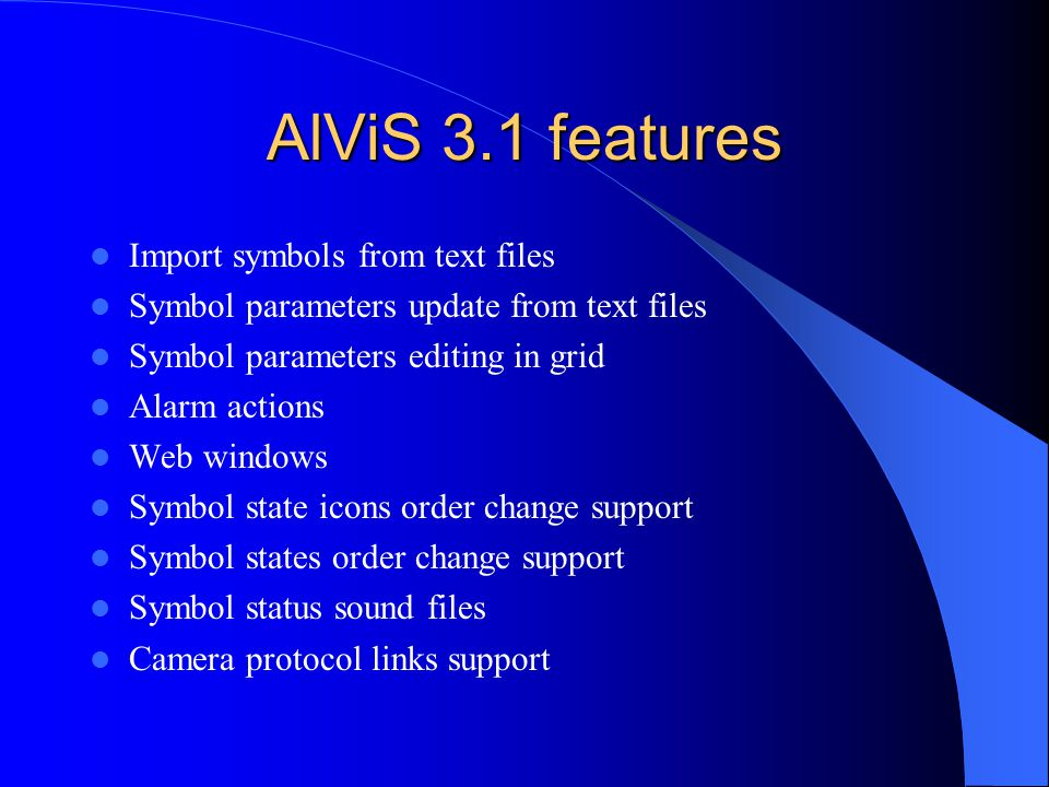 AlViS 3.1 features Import symbols from text files Symbol parameters update from text files Symbol parameters editing in grid Alarm actions Web windows
