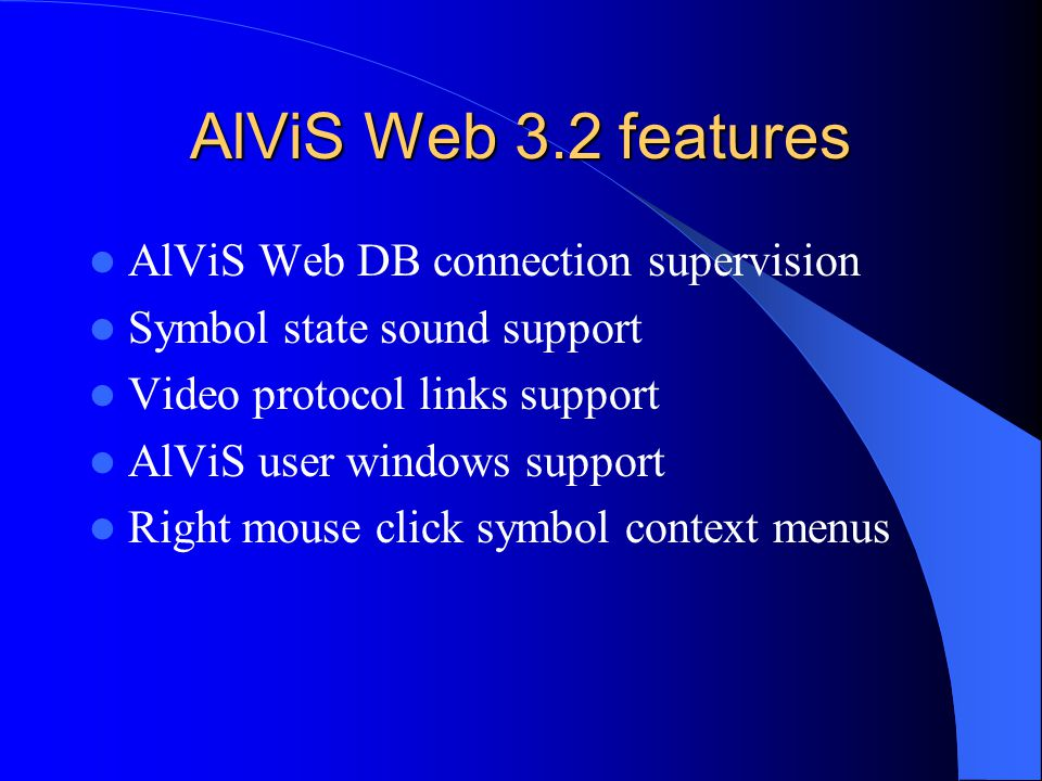 AlViS Web 3.2 features AlViS Web DB connection supervision Symbol state sound support Video protocol links support AlViS user windows support Right mo