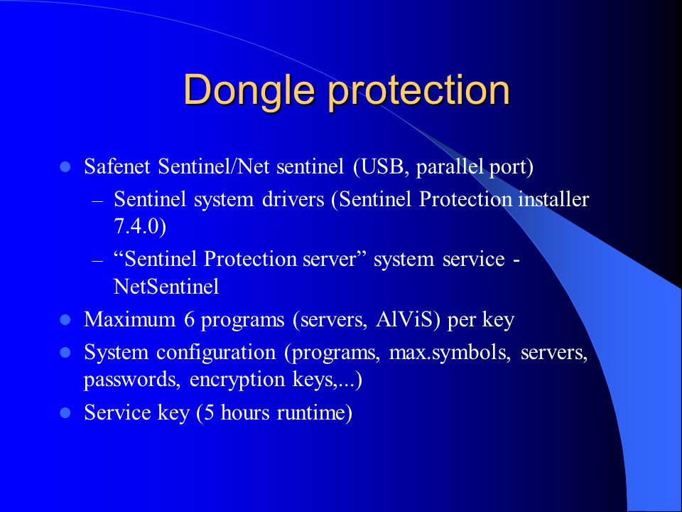 Dongle protection Dongle protection Safenet Sentinel/Net sentinel (USB, parallel port) – Sentinel system drivers (Sentinel Protection installer 7.4.0)